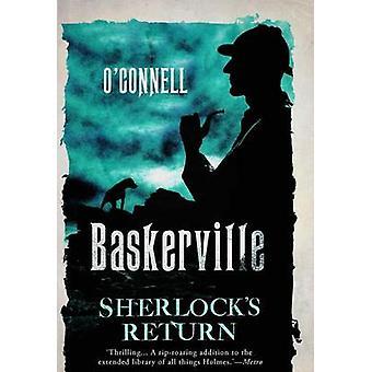 Baskerville - The Mysterious Tale of Sherlock's Return by John O'Conne