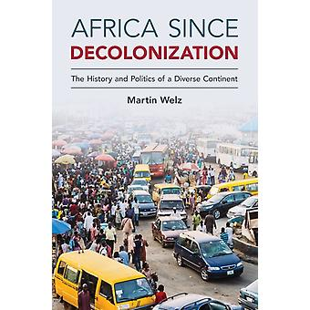 Africa since Decolonization  The History and Politics of a Diverse Continent by Martin Welz