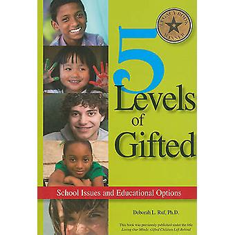 5 Levels of Gifted - School Issues and Educational Options by Deborah