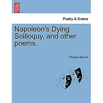 Napoleon's Dying Soliloquy - and Other Poems. by Thomas Stewart - 978