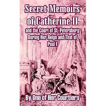 Secret Memoirs of Catherine II and the Court of St. Petersburg During