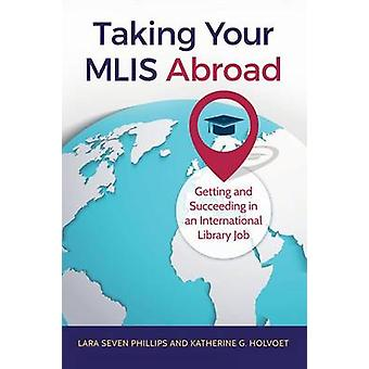Taking Your MLIS Abroad - Getting and Succeeding in an International L