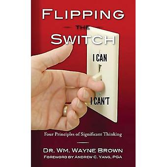 Flipping the Switch - Four Principles of Significant Thinking by Wm Wa