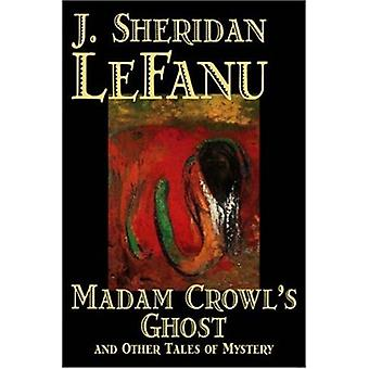 Madam Crowl's Ghost and Other Tales of Mystery by J. - Sheridan LeFan