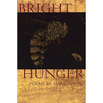 Bright Hunger by Mark Irwin - 9781929918522 Book