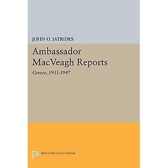 Ambassador MacVeagh Reports - Greece - 1933-1947 by John O. Iatrides -