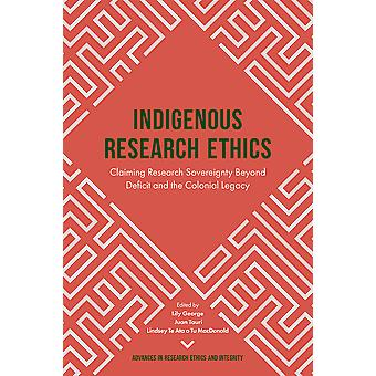 Indigenous Research EthicsClaiming Research Sovereignty Beyond Deficit and the Colonial Legacy Advances in Research Ethics and Integrity 6