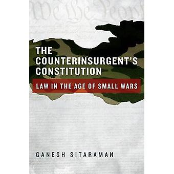 The Counterinsurgents Constitution by Sitaraman & Ganesh Assistant Professor of Law & Assistant Professor of Law & Vanderbilt University