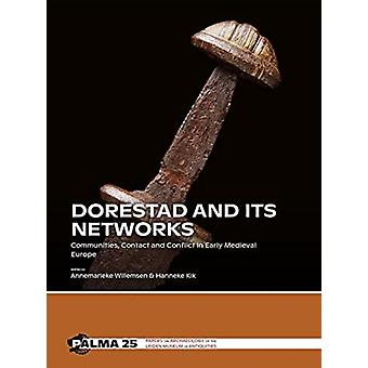 Dorestad and its Networks by Edited by Annemarieke Willemsen & Edited by Hanneke Kik