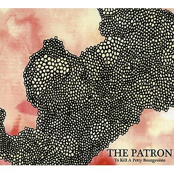 To Kill a Petty Bourgeoisie - Patron [CD] USA import