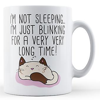 I'm not sleeping, i'm just blinking for a very very long time! - Printed Mug