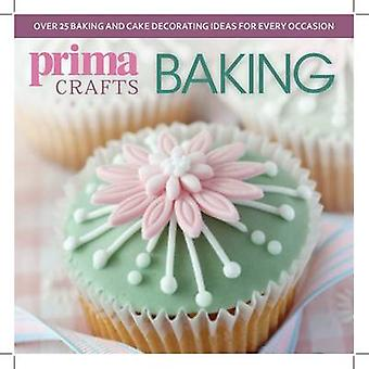 Prima Crafts Baking - Over 25 Baking and Cake Decorating Ideas for Eve