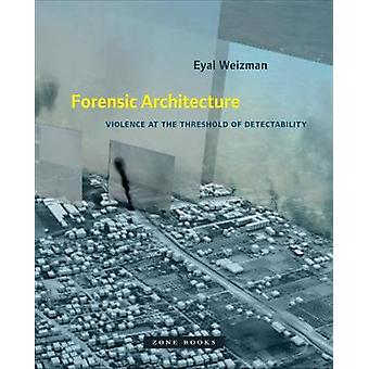 Forensic Architecture - Violence at the Threshold of Detectability by