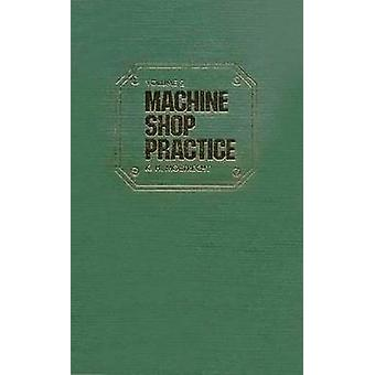 Machine Shop Practice - v. 1 (2nd Revised edition) by K. H. Moltrecht