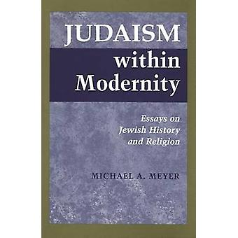 Judaism within Modernity - Essays on Jewish Historiography and Religio