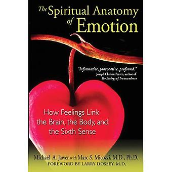 Spiritual Anatomy of Emotion: How Feelings Link the Brain, the Body and the Sixth Sense: How Feelings Link the Brain, the Dody, and the Sixth Sense
