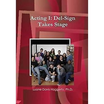 Acting I DelSign Takes Stage by Davis Haggerty & Ph.D. & Luane