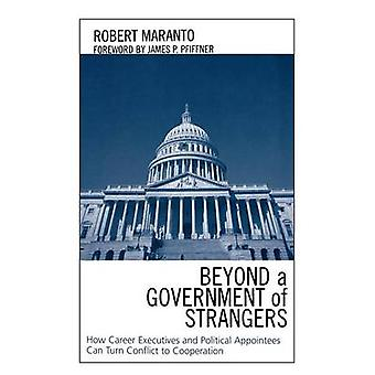 Beyond a Government of Strangers How Career Executives and Political Appointees Can Turn Conflict to Cooperation by Maranto & Robert