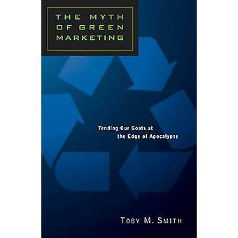 Le mythe du Marketing vert tendre nos chèvres au bord de l'Apocalypse par Smith & Toby M.
