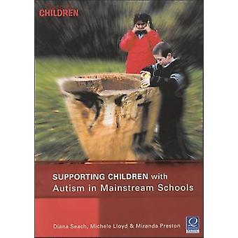 Supporting Children with Autism in Mainstream Schools by Seach & Diana
