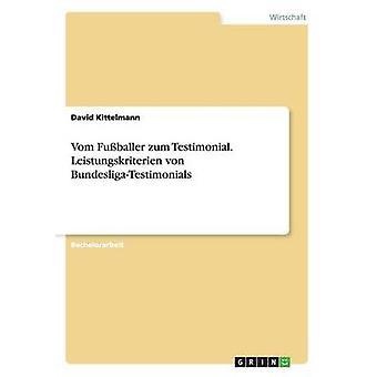 Vom Fuballer zum Testimonial. Leistungskriterien von BundesligaTestimonials by Kittelmann & David