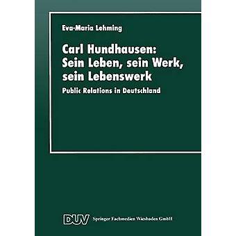 Carl Hundhausen Sein Leben sein Werk sein Lebenswerk Public Relations in Deutschland av Lehming & EvaMaria