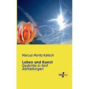 Leben und KunstGedichte in fnf Abtheilungen by Kalisch & Marcus Moritz