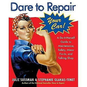 Dare to Repair Your Car - A Do-It-Herself Guide to Maintenance - Safet
