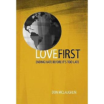 Love First - Ending Hate Before It's Too Late by Don McLaughlin - 9780