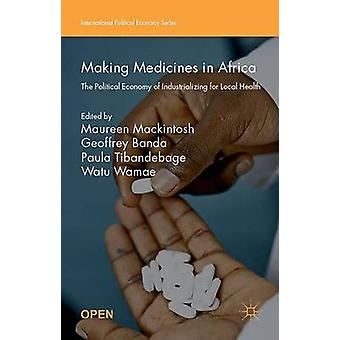 Making Medicines in Africa - The Political Economy of Industrializing