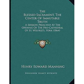 The Blessed Sacrament - the Center of Immutable Truth - A Sermon Preac