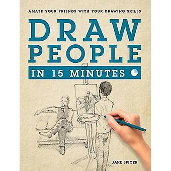 Draw People in 15 Minutes by Jake Spicer - 9781250089632 Book