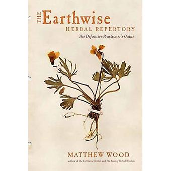Earthwise Herbal Repertory - The Definitive Practitioner's Guide by Ma
