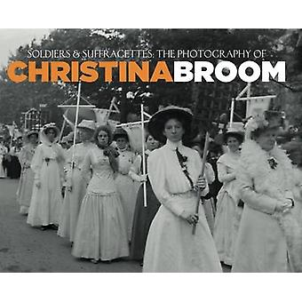 Soldiers and Suffragettes - The Photography of Christina Broom by Anna