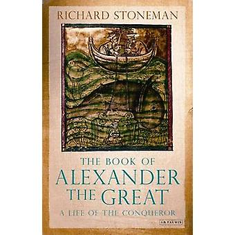 The Book of Alexander the Great - A Life of the Conqueror by Richard S