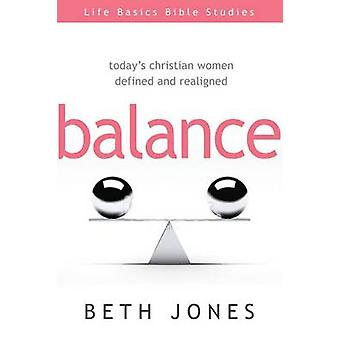 Balance - Today's Christian Women Defined and Realigned by Beth Jones