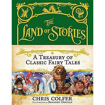 The Land of Stories - A Treasury of Classic Fairy Tales by Chris Colfe