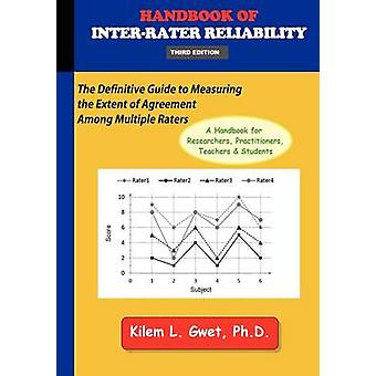 Handbook of InterRater Reliability 3rd Edition The Definitive Guide to Measuring the Extent of Agreement Among Multiple Raters. by Gwet & Kilem Li