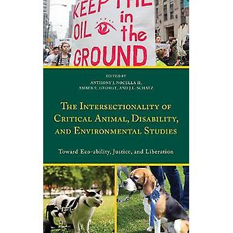Intersectionality of Critical Animal Disability and Environmental Studies Toward EcoAbility Justice and Liberation by Nocella & Anthony J