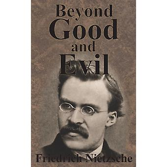 Beyond Good And Evil by Nietzsche & Friedrich