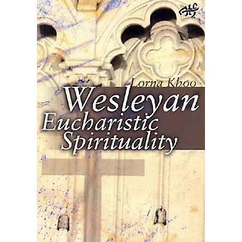 Wesleyan Eucharistic Spirituality by Khoo & Lorna