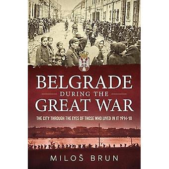 Belgrade During the Great War by Milos Brun