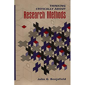 Thinking Critically about Research Methods by Benjafield & John Grant
