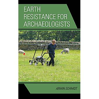 Earth Resistance for Archaeologists by Schmidt & Armin