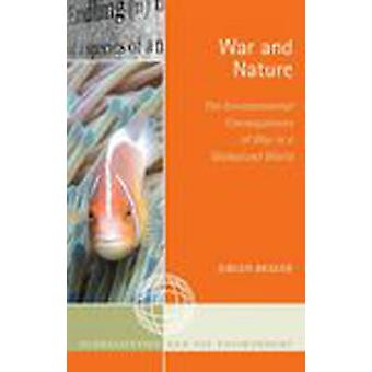 War and Nature The Environmental Consequences of War in a Globalized World by Brauer & Jurgen
