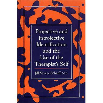 Projective and Introjective Identification and the Use of the Therapists Self by Scharff & Jill Savege