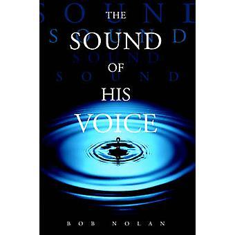The Sound of His Voice by Nolan & Bob