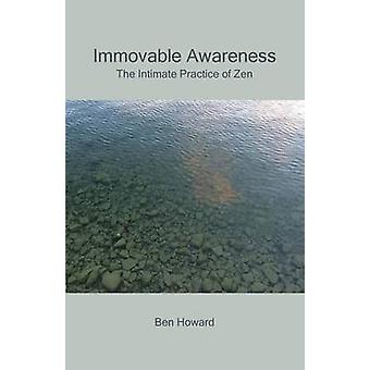 Immovable Awareness The Intimate Practice of Zen by Howard & Ben