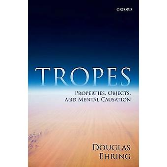 Tropes Properties Objects and Mental Causation by Ehring & Douglas