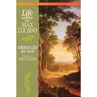 Life Lessons with Max Lucado Embraced by God by Lucado & Max